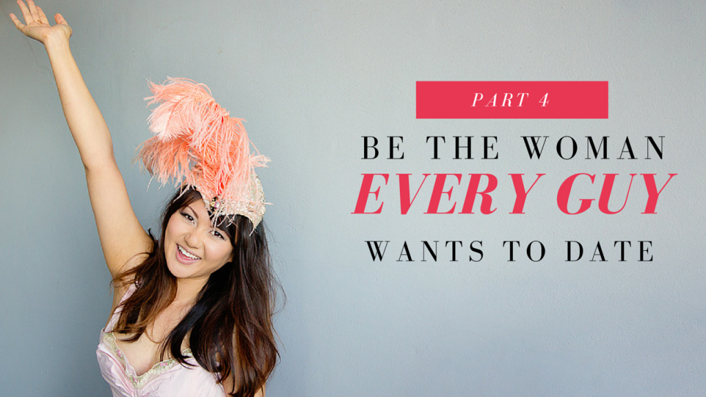 Be the Woman Every Guy Wants to Date Part 4