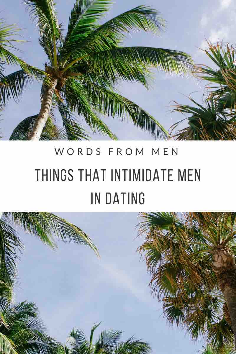 things that intimidate men in dating