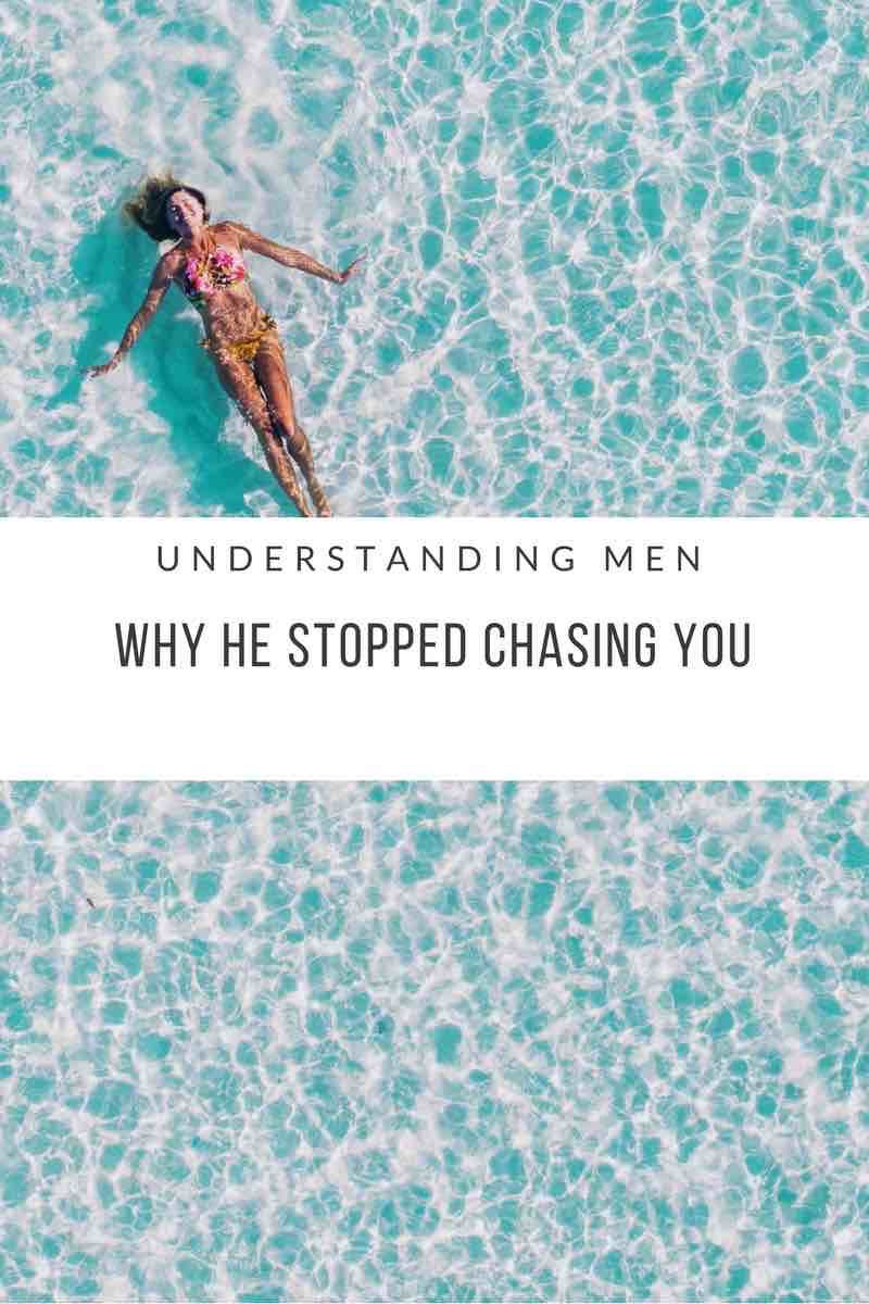 Why He Stopped Chasing You